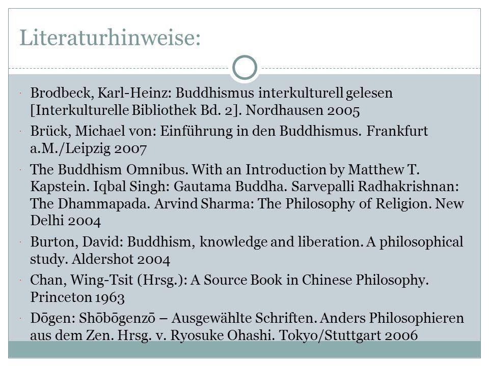 Literaturhinweise: Brodbeck, Karl-Heinz: Buddhismus interkulturell gelesen [Interkulturelle Bibliothek Bd. 2]. Nordhausen 2005.